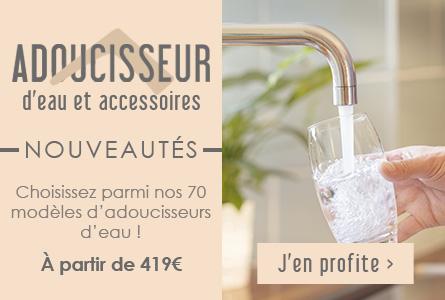 Nouveautés Adoucisseur d'eau à partir de 419€